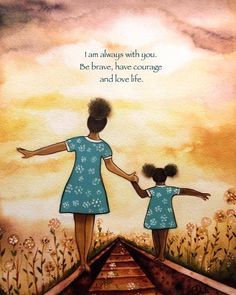 """I am always with you. Be brave, have courage and love life."" Art by Claudia Tremblay Happy Mothers Day Sister, Mother Daughter Art, Happy Mothers Day Images, Happy Mother Day Quotes, Mother Art, Mothers Love, Black Love Art, Black Girl Art, Claudia Tremblay"