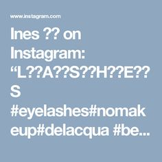 "Ines ⚜️ on Instagram: ""L⚫️A⚫️S⚫️H⚫️E⚫️S  #eyelashes#nomakeup#delacqua #bestproducts #beauty #extensions #arianagrande #newset#differenteyes #gorgerous #eyes##tutorial"""