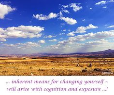 ... inherent means for #changing yourself ~ will arise with #cognition and #exposure ...!