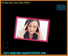 Can Migraines Cause Nose Bleeds 115851 - Cure Migraine