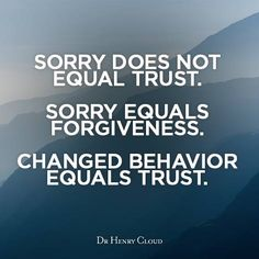 "Why would you change your behavior, when you are never sorry to begin with. ""Sorry Does Not Equal Trust. Sorry Eq uals Forgiveness. Quotable Quotes, Wisdom Quotes, Words Quotes, Quotes To Live By, Me Quotes, Motivational Quotes, Funny Quotes, Inspirational Quotes, Sayings"