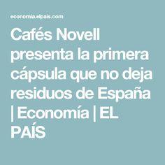 Cafés Novell presenta la primera cápsula que no deja residuos de España | Economía | EL PAÍS