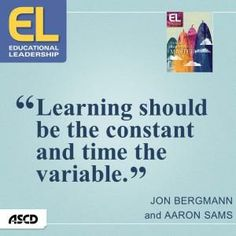 """""""Learning should be the constant and time the variable"""" ~ Bergmann & Sams via @Julie Forrest Deal"""
