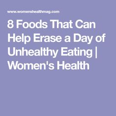 8 Foods That Can Help Erase a Day of Unhealthy Eating | Women's Health