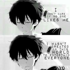 I don't care if no one likes me, I wasn't created in this world to entertain everyone, text, quote, Oreki Houtarou; Sad Anime Quotes, Manga Quotes, Naruto Quotes, Noragami, No One Likes Me, Anime Triste, Pinterest Instagram, Haruhi Suzumiya, Dark Quotes