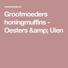 Grootmoeders honingmuffins - Oesters & Uien