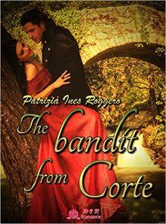 The Bandit from Corte - Kindle edition by Patrizia Ines Roggero, Gwen Simmons. Literature & Fiction Kindle eBooks @ Amazon.com.