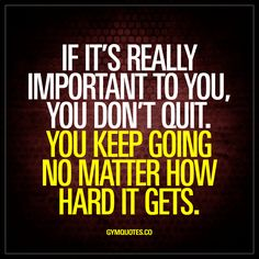 If it's really important to you, you don't quit | Motivational gym quotes
