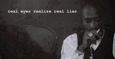 """""""Real eyes realize real lies"""" This would be perfect right under my """"Trust"""" tattoo!"""