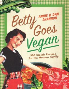 Betty Goes Vegan #cookbook #recipes I love this cookbook. I have loved everything that I've made,except the pickles.