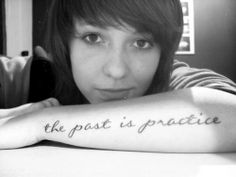 """""""the past is practice"""" - Well said!!"""