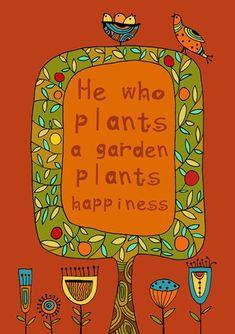 He who plants a garden plants happiness!   Design by Gayana Danilova #Gardening quotes - inspirational Lawn And Garden, Garden Art, Garden Plants, Garden Club, Glass Garden, Garden Stakes, Herb Garden, Organic Gardening, Gardening Tips