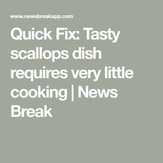 Quick Fix: Tasty scallops dish requires very little cooking   News Break Quick Fried Rice, Seafood Scallops, Scallop Dishes, Cooking Oil, Tasty, News, Oil