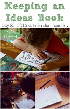 Keeping an Ideas Book: Encouraging your child to document their thoughts, ideas and plans through drawing. DAY 23 | 30 Days to Transform Your Play series from An Everyday Story