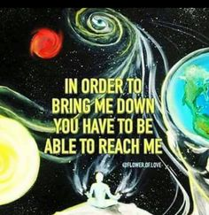 Universal... In order to bring me down you have to reach me Yoga meditation art quote