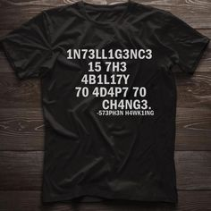 """""""Intelligence is the ability to adapt to change.""""  T-shirt: https://www.scienceteestore.com/h4wk1ng"""