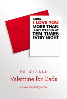 Valentine printable: Daddy, I love you more than I love waking up 10 times every night. Ha!