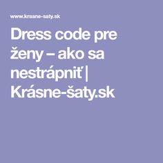 Dress code pre ženy – ako sa nestrápniť | Krásne-šaty.sk