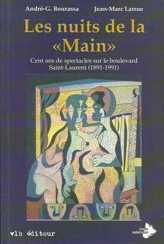 BOURASSA-LARRUE. Les nuits de la «Main». Cent ans de spectacles sur le boulevard Saint-Laurent (1891-1991).