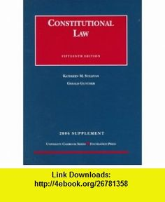 Constitutional Law 2006 Supplement (University Casebook) (9781599411682) Kathleen M. Sullivan, Gerald Gunther , ISBN-10: 1599411687  , ISBN-13: 978-1599411682 ,  , tutorials , pdf , ebook , torrent , downloads , rapidshare , filesonic , hotfile , megaupload , fileserve