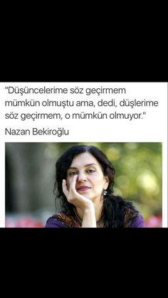 Düşüncelerime söz geçirmem mümkün olmuştu ama dedi düşlerime söz geçirmem, o mümkün olmuyordu  Nazan Bekiroğlu