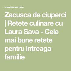 Zacusca de ciuperci | Retete culinare cu Laura Sava - Cele mai bune retete pentru intreaga familie Mai, Canning