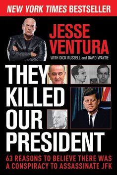 They Killed Our President: 63 Reasons to Believe There Was a Conspiracy to Assassinate JFK by Jesse Ventura