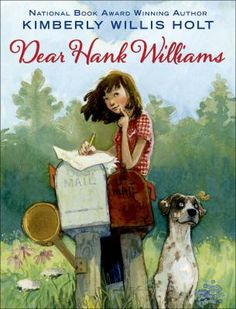 <2015 pin> Dear Hank Williams by Kimberly Willis Holt. SUMMARY:  In Rippling Creek, Louisiana, in 1948, eleven-year-old Tate writes letters to her favorite country singer, sharing her dreams of becoming a singer and revealing that her mother is in prison.