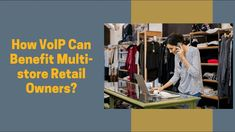 How VoIP Can Benefit Multi-store Retail Owners | The Real PBX Benefit, Retail, Canning, Store, Business, Videos, Larger, Home Canning, Business Illustration