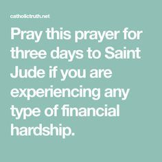 Pray this prayer for three days to Saint Jude if you are experiencing any type of financial hardship.