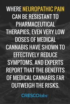 Where neuropathic pain can be resistent to pharmaceutical therapies, even very low doses of medical cannabis have shown to effectively reduce symptoms, and experts report that the benefits of medical cannabis far outweigh the risks. (medical cannabis, marijuana) http://www.crescolabs.com/conditions/neuropathy/?utm_content=buffer6701a&utm_medium=social&utm_source=pinterest.com&utm_campaign=buffer