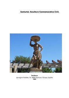 """Escultura figurativa realista realizada en bronce por Joaquín Lucarini Macazaga (Lantaron, 1905 – Burgos, 1969). Instalada en 1964 en el denominado desde entonces parque de la sardinera, es un homenaje al duro trabajo realizado por las sardineras y el resto de la gente que trabaja en la mar que tanta fama han dado a Santurtzi. Se dice que el escultor se inspiró en un personaje real, la sardinera Rosario Santín """"la bella Charo"""" para dar forma a la obra."""