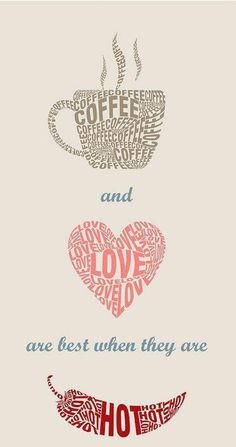 This is pretty accurate for any Coffee Lover. Coffee Lovers around the world need coffee love that is indeed hot. LOL Very nice! ~Me