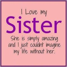 I love my sister love quotes quote sisters sister sister quotes I Love You Sister, Best Friends Sister, My Love, Sister Sister, Sister Love Quotes, Sister Sayings, Nephew Quotes, Daughter Quotes, Father Daughter