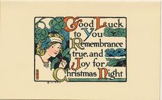 """""""Good Luck to you remembrance true, and Joy for Christmas Night"""" Vintage Christmas card   This card is part of the Dulah Evans Krehbiel Card Collection at the National Museum of Women in the Arts (NMWA) Betty Boyd Dettre Library and Research Center (LRC) http://nmwa.org/learn/library-archives  Publication date: 1911"""