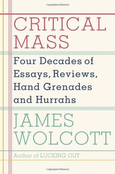 Critical Mass: Four Decades of Essays, Reviews, Hand Grenades, and Hurrahs by James Wolcott,http://www.amazon.com/dp/0385527799/ref=cm_sw_r_pi_dp_RYXvtb09HWM5MJVT