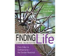 Finding Life: From Eden to Gethsemane—the Garden Restored  40 Days of Deeper Devotion through #Lent  Follow the path that leads from the exile and death represented by the garden of Eden, to #resurrection life like it is meant to be, occasioned by what began in the gospel's garden of Gethsemane. #biblestudy #spiritualformation