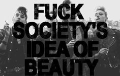 you are beautiful it's society that's ugly