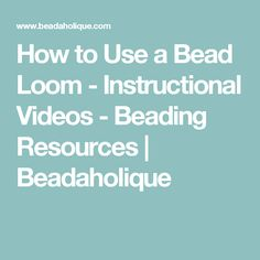 How to Use a Bead Loom - Instructional Videos - Beading Resources | Beadaholique