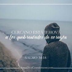 Cercano está Jehová a los quebrantados de corazón. Salmo 34:18  DEVOCIONAL…