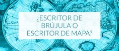 ¿Escritor de brújula o escritor de mapa?