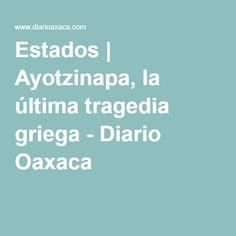 Estados | Ayotzinapa, la última tragedia griega - Diario Oaxaca