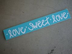 aqua and white Love sweet love sign photo by whatsyoursigndesigns, $16.00