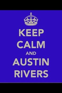 Keep Calm and Austin Rivers...love Austin however I AM A CAROLINA GIRL!