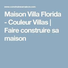 Maison Villa Florida - Couleur Villas   Faire construire sa maison