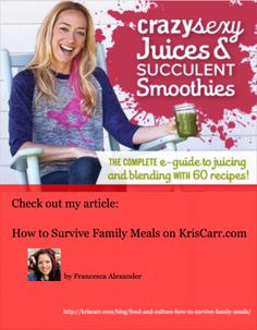Check out my article on Food and Culture at http://kriscarr.com/blog/food-and-culture-how-to-survive-family-meals/
