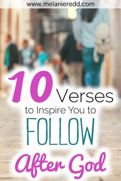 10 Verses to Inspire You to FOLLOW After God