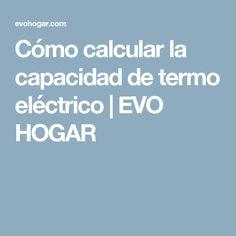 Cómo calcular la capacidad de termo eléctrico | EVO HOGAR Evo, Chile, People, Home, Chili