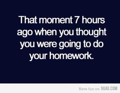 This is me... right now. I have a paper due in 3 hours and 10 minutes that I just started 30 minutes ago.  Well, realistically started 30 minutes ago and then stopped 25 minutes ago to check out pinterest....