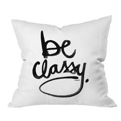 Kal Barteski Be Classy Pillow. Love.